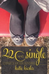 22 and Single - a coming of age story...in progress ebook by Katie Kiesler