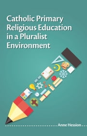 Catholic Primary Religious Education in a Pluralist Environment ebook by Anne Hession