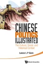 Chinese Politics Illustrated ebook by Lance L P Gore