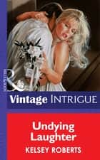 Undying Laughter (Mills & Boon Vintage Intrigue) eBook by Kelsey Roberts