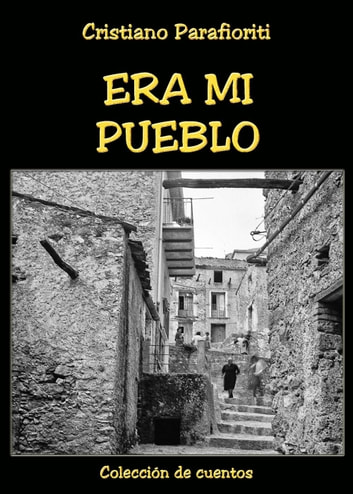Era Mi Pueblo ebook by Cristiano Parafioriti