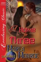 A Home for Three ebook by Marla Monroe