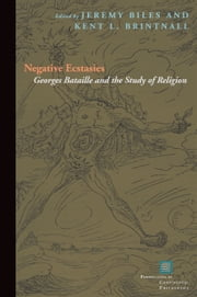Negative Ecstasies: Georges Bataille and the Study of Religion ebook by Jeremy Biles,Kent Brintnall