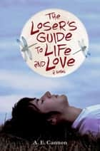 The Loser's Guide to Life and Love ebook by A. E. Cannon