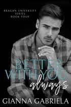 Better With You, Always ebook by Gianna Gabriela