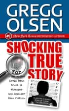 Shocking True Story ebook by Gregg Olsen