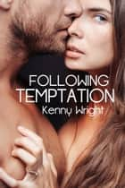 Following Temptation eBook by Kenny Wright