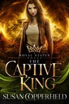 The Captive King - A Royal States Novel ebook by Susan Copperfield