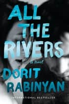 All the Rivers - A Novel ebook by Dorit Rabinyan, Jessica Cohen