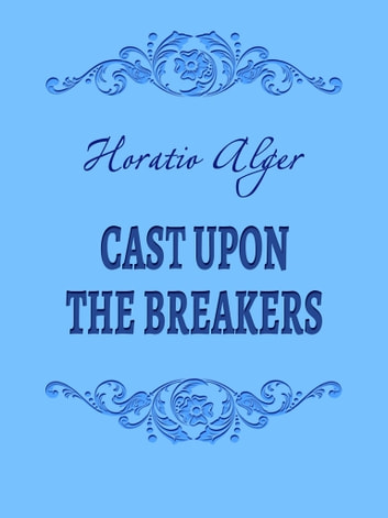 Cast Upon the Breakers ebook by Horatio Alger