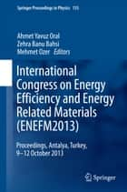 International Congress on Energy Efficiency and Energy Related Materials (ENEFM2013) ebook by A.Y Oral,Zehra Banu Bahsi Oral,Mehmet Ozer