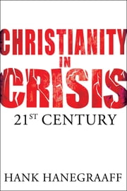 Christianity In Crisis: The 21st Century - The 21st Century ebook by Hank Hanegraaff