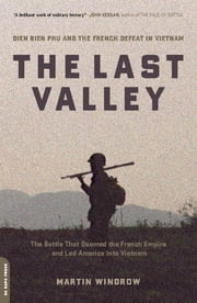 The Last Valley - Dien Bien Phu and the French Defeat in Vietnam ebook by Martin Windrow