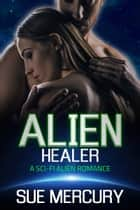 Alien Healer ebook by Sue Mercury, Sue Lyndon