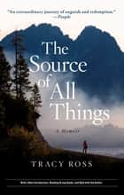 The Source of All Things ebook by Tracy Ross