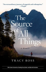 The Source of All Things - A Memoir ebook by Tracy Ross