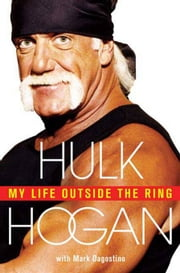 My Life Outside the Ring ebook by Hulk Hogan,Mark Dagostino