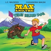 Max and The Three Headed Dog ebook by L C Baldock,Cassandra Walsh