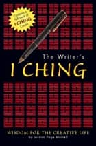 The Writer's I Ching - Wisdom for the Creative Life ebook by Jessica Morrell, Elaura Niles