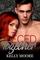 Pieced Together - The Broken Pieces Series, #2 ebook by Kelly Moore
