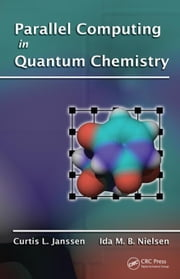 Parallel Computing in Quantum Chemistry ebook by Janssen, Curtis L.