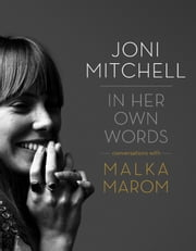 Joni Mitchell - In Her Own Words ebook by Malka Marom
