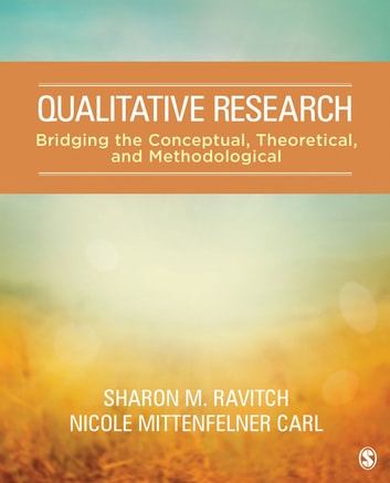 Qualitative Research - Bridging the Conceptual, Theoretical, and Methodological ebook by Nicole C. Mittenfelner Carl,Dr. Sharon M. Ravitch