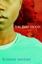 The Red Moon - A Novel ebook by Kuwana Haulsey