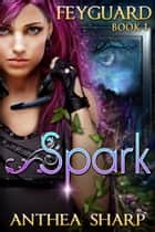 Spark: Feyguard Book 1 ebook by Anthea Sharp