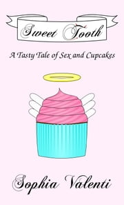 Sweet Tooth: A Tasty Tale of Sex and Cupcakes ebook by Sophia Valenti