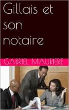 Gillais et son notaire ebook by Gabriel MAURIERE