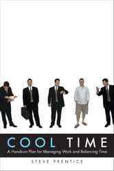 Cool Time - A Hands-on Plan for Managing Work and Balancing Time ebook by Steve Prentice