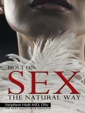 SEX:THE NATURAL WAY ebook by STEPHEN HOLT, M.D., D.Sc.