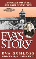 Eva's Story: A Survivor's Tale by the Step-Sister of Anne Frank ebook by Eva Schloss