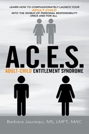 A.C.E.S. - Adult-Child Entitlement Syndrome ebook by Barbara Jaurequi, MS, LMFT, MAC