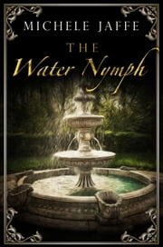 The Water Nymph - The Arboretti Family Saga - Book Two ebook by Michele Jaffe