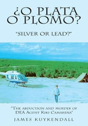 "¿O PLATA O PLOMO? - ""SILVER OR LEAD?"" ebook by JAMES KUYKENDALL"