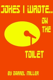 Jokes I Wrote....on the Toilet ebook by Darrel Miller