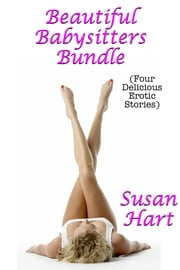 Beautiful Babysitters Bundle (Four Delicious Erotic Stories) ebook by Susan Hart