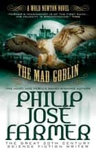 The Mad Goblin (Secrets of the Nine #3 - Wold Newton Parallel Universe) ebook by Philip Jose Farmer