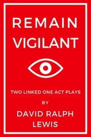 Remain Vigilant: Two Linked One-Act Plays ebook by David Ralph Lewis