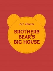 Brothers Bear's Big House ebook by J.C. Harris