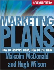 Marketing Plans - How to Prepare Them, How to Use Them ebook by Malcolm McDonald,Hugh Wilson