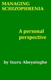 Managing Schizophrenia: A Personal Perspective ebook by Isuru Abeysinghe