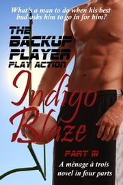 The Backup Player Part III - Play Action ebook by Indigo Blaze