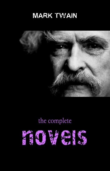 Mark Twain Collection: The Complete Novels (The Adventures of Tom Sawyer, The Adventures of Huckleberry Finn, A Connecticut Yankee in King Arthur's Court...) eBook by Mark Twain