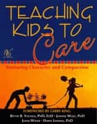 Teaching Kids to Care ebook by Bettie B. Youngs, Joanne Wolf, Joani Wafer,...