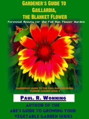 Gardener's Guide to Gaillardia, the Blanket Flower ebook by Paul R. Wonning