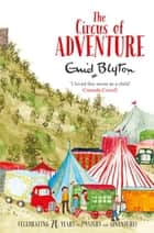 The Circus of Adventure eBook by Enid Blyton