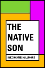 The Native Son ebook by Inez Haynes Gillmore